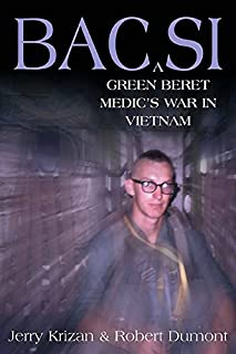 BAC SI: A Green Beret Medic's War in Vietnam