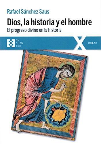Dios, la historia y el hombre : el progreso divino en la historia