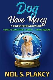 Dog Have Mercy (Cozy Dog Mystery): Golden Retriever Mystery #6 (Golden Retriever Mysteries)