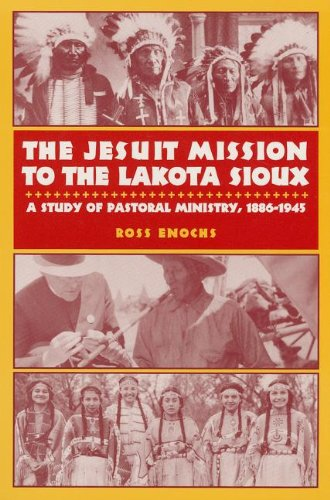 Enochs, R: The Jesuit Mission to the Lakota Sioux: A Study of Pastoral Ministry, 1886-1945