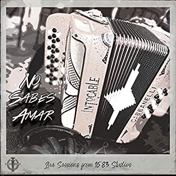 No Sabes Amar (Live Sessions from 16*83 Studios)