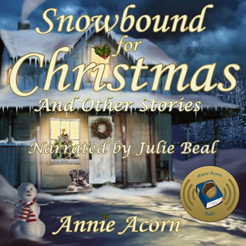 Snowbound for Christmas and Other Stories     Annie Acorn's Christmas, Book 1              By:                                                                                                                                 Annie Acorn                               Narrated by:                                                                                                                                 Julie Beal                      Length: 4 hrs and 26 mins     1 rating     Overall 3.0