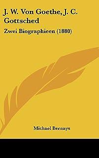 J. W. Von Goethe, J. C. Gottsched: Zwei Biographieen (1880)