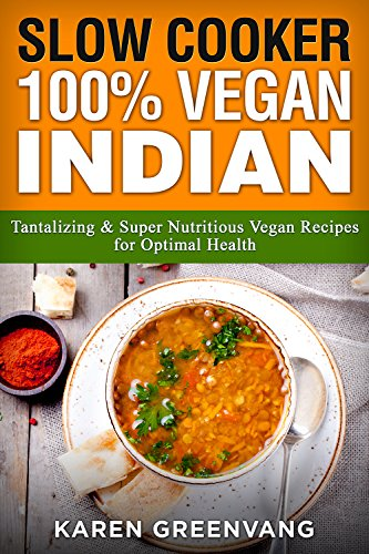 Slow Cooker: 100{ee84ee2e099ce32592f6ec6370826cd69c80ec36c174e6bf5f0330d162257954} Vegan Indian - Tantalizing and Super Nutritious Vegan Recipes for Optimal Health (Nutrition, Vegan Diet, Plant Based Book 1) (English Edition)
