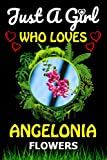 Just a Girl Who loves Angelonia Flowers: Blank Lined...
