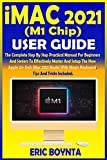iMac 2021 (M1 Chip) User Guide: The Complete Step By Step Practical Manual For Beginners And Seniors To Master And Setup The New Apple 24- Inch M1 iMac 2021 Model With Magic Keyboard, Tips And Tricks
