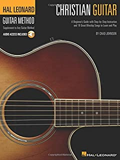 Christian Guitar: A Beginner's Guide with Step-by-Step Instruction and 18 Great Worship Songs to Learn and Play (Hal Leonard Guitar Method (Songbooks))