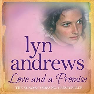 Love and a Promise                   By:                                                                                                                                 Lyn Andrews                               Narrated by:                                                                                                                                 Anne Dover                      Length: 10 hrs and 43 mins     14 ratings     Overall 4.3