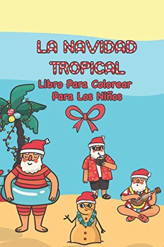 La Navidad Tropical - Libro De Colorear Para Niños: Libro para colorear en Navidad en traje de baño junto al mar. Presente para los niños a partir de ... Regalo de Navidad creativo para niños