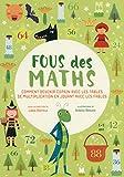 Fous des maths - Comment devenir copain avec les tables de multiplications en jouant avec les fables