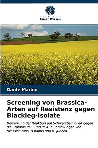 Screening von Brassica-Arten auf Resistenz gegen Blackleg-Isolate: Bewertung der Reaktion auf Schwarzbeinigkeit gegen die Stämme PG3 und PG4 in Sammlungen von Brassica rapa, B.napus und B. juncea