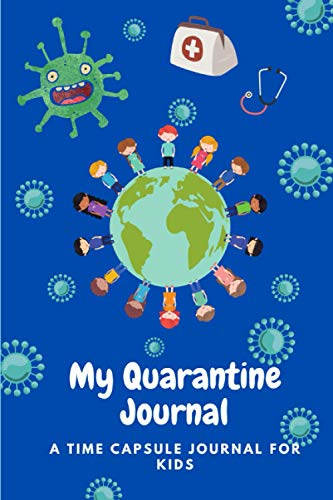 My Quarantine Journal: A Time Capsule Journal For Kids