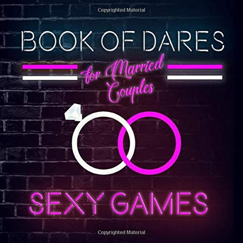 Book of Dares For Married Couples: A Romantic Game for Husbands and Wives with Sexy Challenges to Try On Your Next Date Night on In the Bedroom (Naughty Valentine's Day Activity Books for Adults)