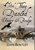 And They Danced Under The Bridge: Premium Hardcover Edition