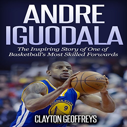 Andre Iguodala: The Inspiring Story of One of Basketball's Most Skilled Forwards audiobook cover art