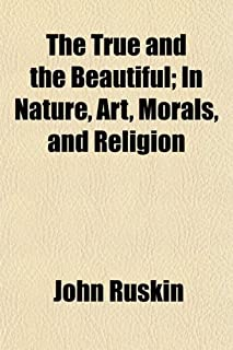 The True and the Beautiful; In Nature, Art, Morals, and Religion
