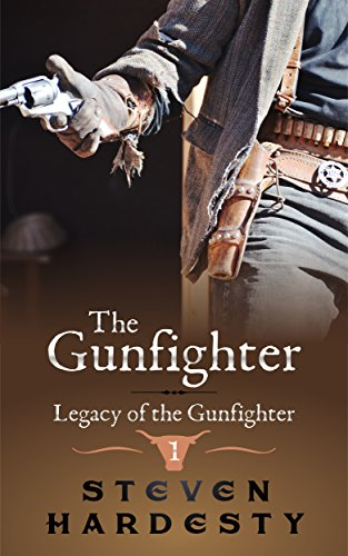 The Gunfighter (Legacy of the Gunfighter Book 1) by [Steven Hardesty]
