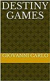 Destiny games (I libri di Giovanni Carlo Book 7) (English Edition)