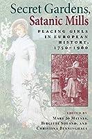 Secret Gardens, Satanic Mills: Placing Girls in European History, 1750-1960