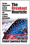 The Breakout Heuristic: The New Neuroscience of Mirror Neurons, Consciousness and Creativity in Human Relationships