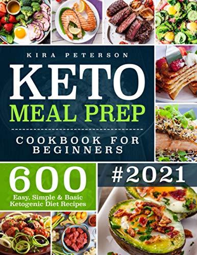 Keto Meal Prep Cookbook For Beginners: 600 Easy, Simple & Basic Ketogenic Diet Recipes (Keto Cookbook)