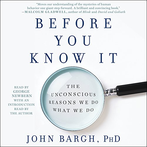 Before You Know It     The Unconscious Reasons We Do What We Do              De :                                                                                                                                 John Bargh PhD                               Lu par :                                                                                                                                 George Newbern                      Durée : 11 h et 17 min     1 notation     Global 5,0