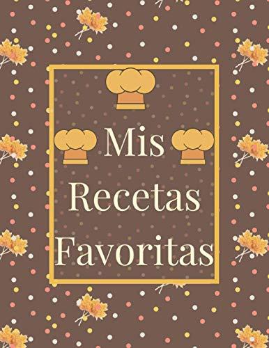 Mis Recetas Favoritas: Libro De Recetas en blanco para crear tus propios platos - Libro de recetas mis platos cuadernos receta - regalo de cocina - 100 páginas de recetas en blanco para escribir.