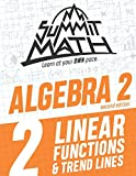 Summit Math Algebra 2 Book 2: Linear Functions and Trend Lines (Guided Discovery Algebra 2 Series for Self-Paced, Student-Centered Learning - 2nd Edition)