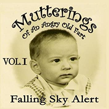 Mutterings of an Angry Old Fart, Vol. 1: Falling Sky Alert