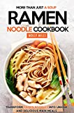 More Than Just a Soup - Ramen Noodle Cookbook: Transform Ramen Noodles into Unique and Delicious Main Meals