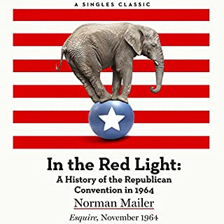 In the Red Light     A History of the Republican Convention in 1964              By:                                                                                                                                 Norman Mailer                               Narrated by:                                                                                                                                 Brian Sutherland                      Length: 2 hrs and 18 mins     3 ratings     Overall 3.7