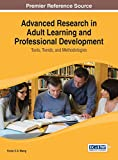 Advanced Research in Adult Learning and Professional Development: Tools, Trends, and Methodologies (Advances in Higher Education and Professional Development (Ahepd))