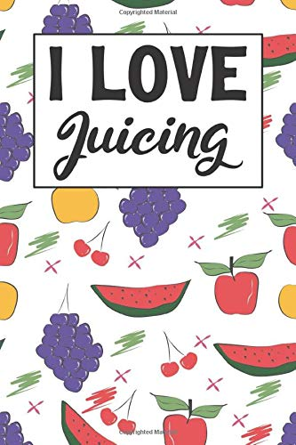 I Love Juicing: Recipe Book For People Who Love Juicing