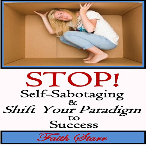 Stop Self-Sabotaging and Shift Your Paradigm to Success audiobook cover art