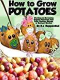 How to Grow Potatoes: Planting and Harvesting Organic Food From Your Patio,...