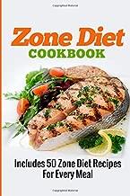 Zone Diet Cookbook: Includes 50 Zone Diet Recipes For Every Meal (Zone Diet, Zone Diet Recipes, Zone Diet cookbook) (Volume 1)