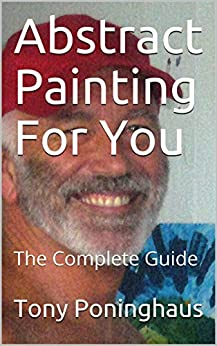 Abstract Painting For You: The Complete Guide by [Tony Poninghaus]