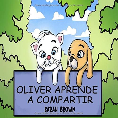 Oliver Aprende a Compartir: Oliver el Gatito Blanco - Habilidades sociales [Aprender a compartir] Un Libro Ilustrado para niños (Oliver el Gatito ... de Habilidades sociales, valores y modales)