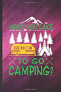 Wood You Lake to Go Camping: Funny Blank Lined Camping Hiking Lover Notebook/ Journal, Graduation Appreciation Gratitude Thank You Souvenir Gag Gift, Fashionable Graphic 110 Pages