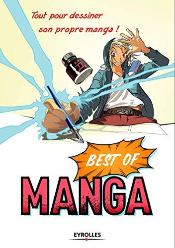 Best of Manga : Tout pour dessiner son propre manga ! Le corps humain, Personnages et scénarios, Mouvement, décor, scénario