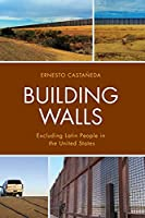 Building Walls: Excluding Latin People in the United States