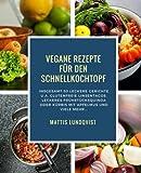 Vegane Rezepte für den Schnellkochtopf: Insgesamt 50 leckere Gerichte u.a. Glutenfreie Linsentacos, Leckeres Frühstücksquinoa oder Kürbis mit Apfelmus ... Kochen mit dem Schnellkochtopf, Band 1)