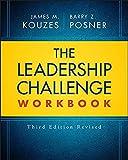The Leadership Challenge Workbook (J–B Leadership Challenge: Kouzes/Posner)...