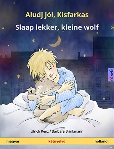 Aludj jól, Kisfarkas – Slaap lekker, kleine wolf (magyar – holland): Kétnyelvű gyermekkönyv (Sefa Picture Books in two languages) (Dutch Edition)