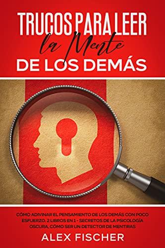 Trucos para Leer la Mente de los Demás: Cómo Adivinar el Pensamiento de los Demás con Poco Esfuerzo. 2 Libros en 1 - Secretos de la Psicología Oscura, ... un Detector de Mentiras (Spanish Edition)