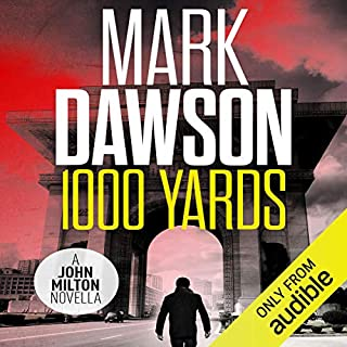1,000 Yards     A John Milton Short Story              By:                                                                                                                                 Mark Dawson                               Narrated by:                                                                                                                                 David Thorpe                      Length: 2 hrs and 11 mins     364 ratings     Overall 4.2