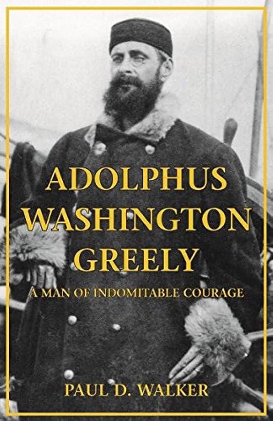 同一のポール禁じるAdolphus Washington Greely (English Edition)