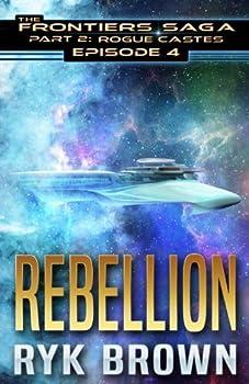 "Paperback Ep.#4 - ""Rebellion"" (The Frontiers Saga - Part 2: Rogue Castes) (Volume 4) Book"