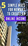 5 Simple Ways For Newbies To Create an Online Income (English Edition)