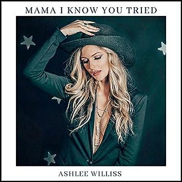 Mama I Know You Tried